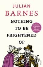 Nothing To Be Frightened Of ebook by Julian Barnes