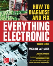 How to Diagnose and Fix Everything Electronic, Second Edition ebook by Michael Geier