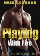 Playing With Fire - Playing With You, #2 ebook by Nessa Connor