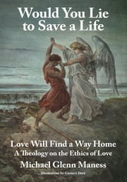Would You Lie to Save a Life - Love Will Find a Way Home ebook by Michael Glenn Maness