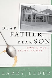 Dear Father, Dear Son - Two Lives... Eight Hours ebook by Larry Elder