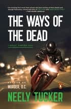 The Ways of the Dead - A Sully Carter Novel ebook by Neely Tucker