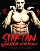 Spartan Warrior Workout - Get Action Movie Ripped in 30 Days ebook by Dave Randolph