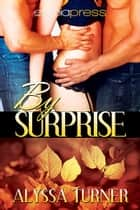 By Surprise ebook by Alyssa Turner