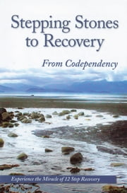 Stepping Stones To Recovery From Codependency - Experience The Miracle Of 12 Step Recovery ebook by Katie C.,Deb M.