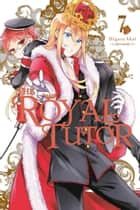 The Royal Tutor, Vol. 7 eBook by Higasa Akai