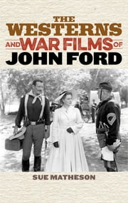 The Westerns and War Films of John Ford ebook by Sue Matheson