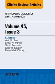 Volume 45, Issue 3, An Issue of Orthopedic Clinics, ebook by Asif M. Ilyas