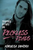 Trapped by Fate on Reckless Roads ebook by MariaLisa deMora