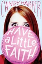 Have a Little Faith ebook by Candy Harper