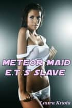 Meteor Maid E.T.'s Slave ebook by Laura Knots