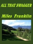 ALL THAT SWAGGER ebook by Miles Franklin