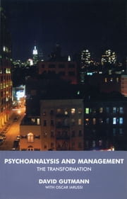 Psychoanalysis and Management - The Transformation ebook by David Gutmann,Oscar Iarussi