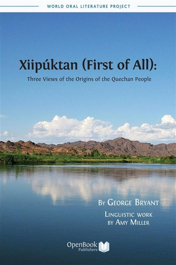 Xiipúktan (First of All) - Three Views of the Origins of the Quechan People ebook by George Bryant,Amy Miller