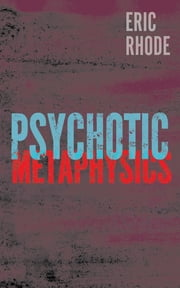 Psychotic Metaphysics ebook by Eric Rhode
