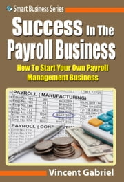 Success In the Payroll Management Business ebook by Vincent Gabriel