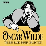 The Oscar Wilde BBC Radio Drama Collection - Five full-cast productions audiobook by Oscar Wilde
