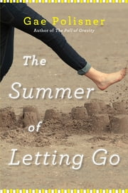 The Summer of Letting Go ebook by Gae Polisner