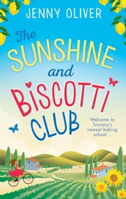 The Sunshine And Biscotti Club: A funny feel-good romance perfect for your summer bank holiday 2016 ebook by Jenny Oliver
