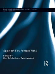 Sport and Its Female Fans ebook by Kim Toffoletti,Peter Mewett