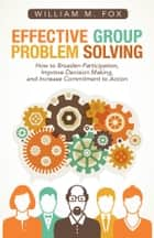 Effective Group Problem Solving ebook by William M. Fox