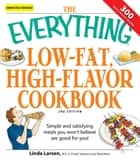 The Everything Low-Fat, High-Flavor Cookbook - Simple and satisfying meals you won't believe are good for you! ebook by Linda Larsen