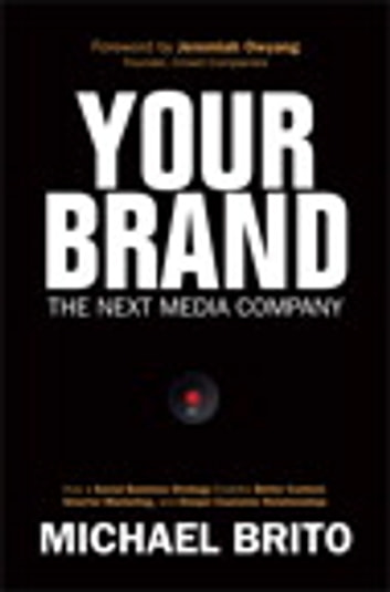 Your Brand, The Next Media Company - How a Social Business Strategy Enables Better Content, Smarter Marketing, and Deeper Customer Relationships ebook by Michael Brito