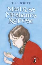 Mistress Masham's Repose ebook by T H White