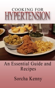 Cooking For Hypertension - An Essential Guide and Recipes ebook by Sorcha Kenny