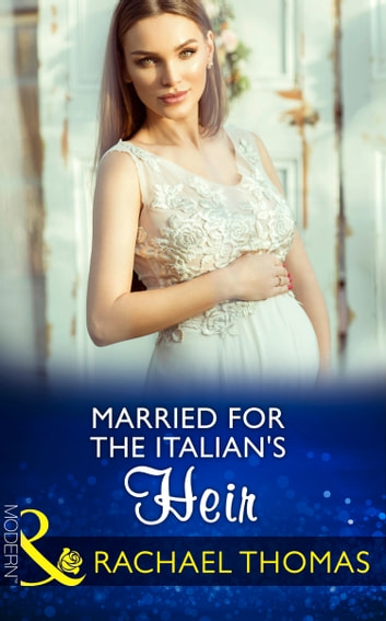 Married For The Italian's Heir (Mills & Boon Modern) (Brides for Billionaires, Book 2) ebook by Rachael Thomas