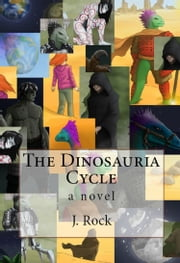 The Dinosauria Cycle ebook by J. Rock