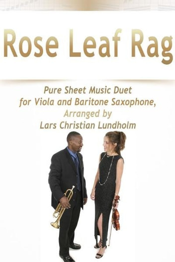 Rose Leaf Rag Pure Sheet Music Duet for Viola and Baritone Saxophone, Arranged by Lars Christian Lundholm ebook by Pure Sheet Music