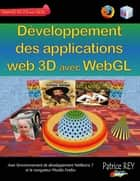 Developpement des applications web 3D avec WebGL ebook by Patrice Rey