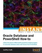 Instant Oracle Database and PowerShell How-to ebook by Geoffrey Hudik