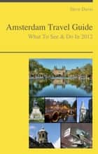 Amsterdam Travel Guide - What To See & Do ebook by Steve Davis