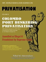 IMF, World Bank & ADB Agenda - Colombo Port Bunkering Privatisation ebook by Nihal Sri Ameresekere