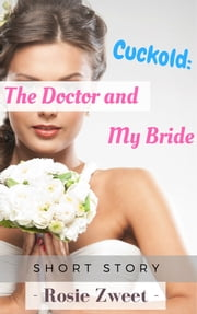 Cuckold: The Doctor and My Bride ebook by Rosie Zweet