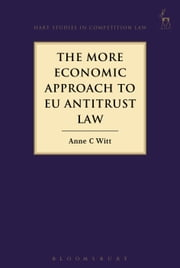 The More Economic Approach to EU Antitrust Law ebook by Anne C Witt