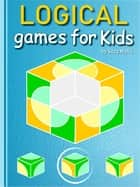 Logical Games for Kids - Games activity to train your and kids Brain ebook by Suzy Makó