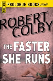 The Faster She Runs ebook by Robert Colby