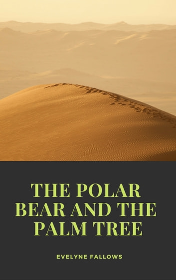 The Polar Bear and the Palm Tree ebook by Evelyne Fallows