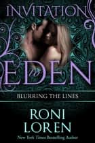 Blurring the Lines (Invitation to Eden) ebook by Roni Loren