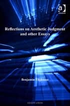 Reflections on Aesthetic Judgment and other Essays ebook by Professor Benjamin Tilghman