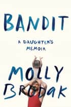 Bandit ebook by Molly Brodak