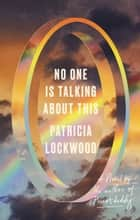 No One Is Talking About This - A Novel ebook by Patricia Lockwood