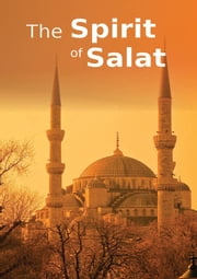 The Spirit of Salat - Islamic Books on the Quran, the Hadith and the Prophet Muhammad ebook by Maulana Wahiduddin Khan