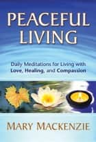 Peaceful Living ebook by Mary Mackenzie