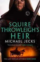 Squire Throwleigh's Heir ebook by Michael Jecks