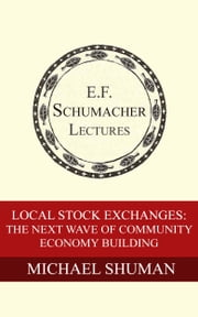 Local Stock Exchanges: The Next Wave of Community Economy Building ebook by Michael Shuman,Hildegarde Hannum