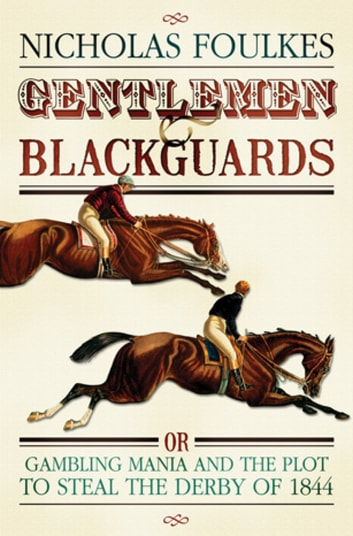 Gentlemen and Blackguards - Gambling Mania and the Plot to Steal the Derby of 1844 eBook by Nicholas Foulkes
